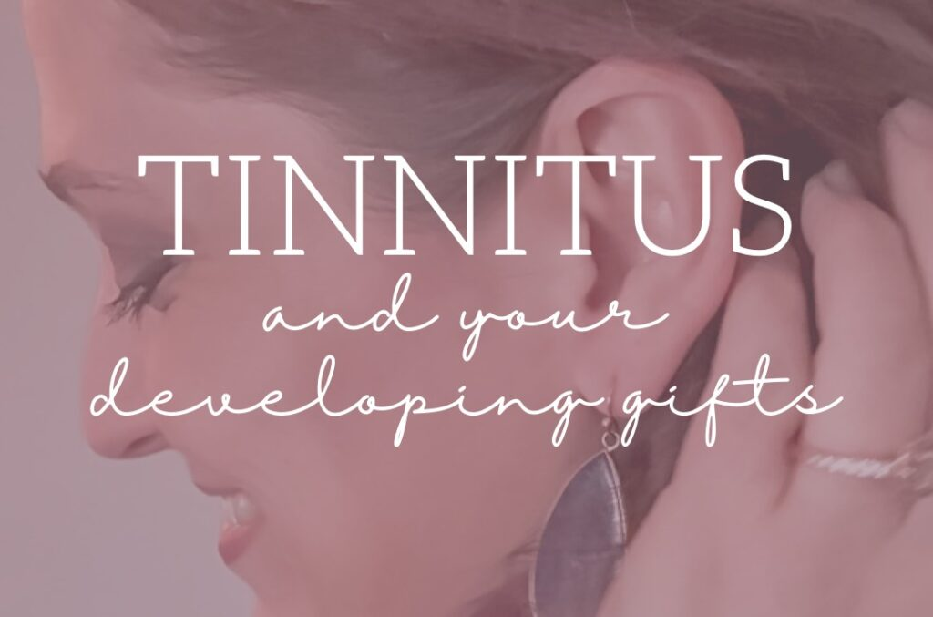Tinnitus and your developing gifts