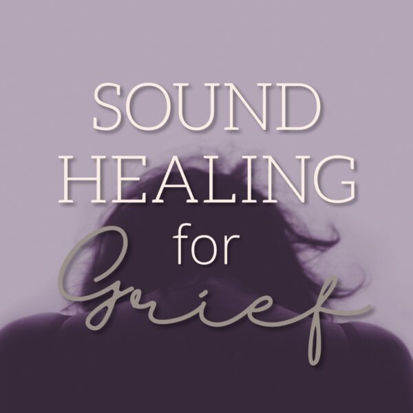Sound Healing for Grief
